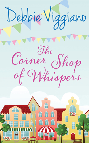 The Corner Shop Of Whispers by Debbie Viggiano