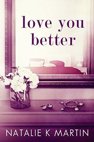 Love You Better by Natalie K.Martin