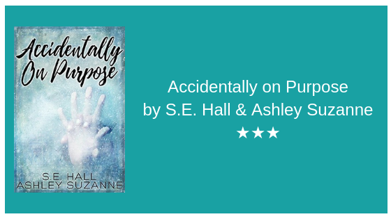 Accidentally On Purpose by S.E Hall, AshleySuzanne