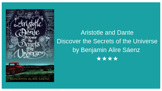 Aristotle and Dante Discover the Secrets of the Universe by Benjamin AlireSáenz