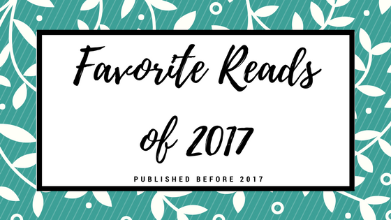 Favorite Reads of 2017: Published Before 2017