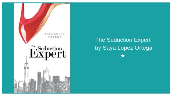 The Seduction Expert by Saya Lopez Ortega